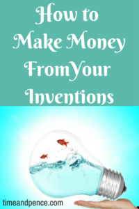 how to make money from your inventions